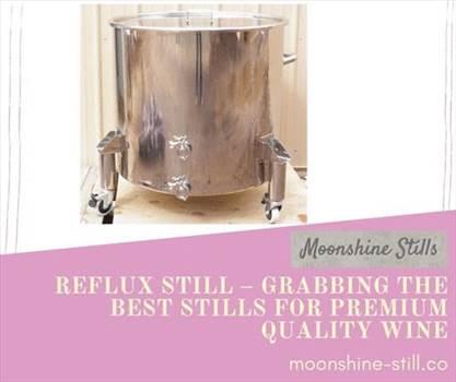 Reflux still – grabbing the best stills for premium quality wine.gif by moonshinestill