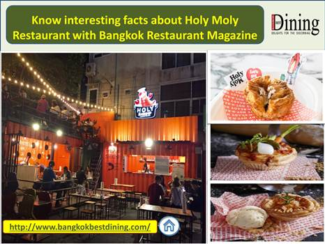 Know interesting facts about Holy Moly Restaurant with Bangkok Restaurant Magazine by bangkokbestdining