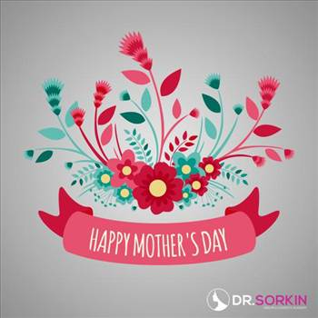 Dr. Sorkin Wishes You a Happy Mother's Day by drsorkin