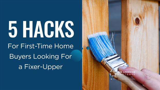 5 Hacks for First-Time Home Buyers Looking For a Fixer-Upper.jpg by SunAmerican