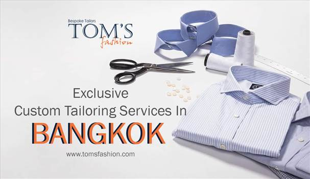 Tom's Fashion - Best Tailor Bangkok.jpg by Toms Fashion