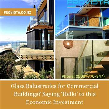 Glass Balustrades for Commercial Buildings? Saying 'Hello' to this Economic Investment by Provista