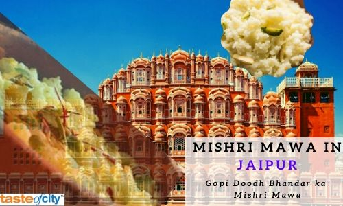 mishri mawa.jpg Taste of Jaipur - The dish is prepared with pure milk and the reason behind the deliciousness lies in the flawless cooking method. It's being served here for a long time and the taste has always been special. Visit Taste Of City if you are a food lover. W by tasteofcity