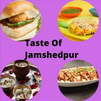 Famous foods of Jamshedpur by tasteofcity
