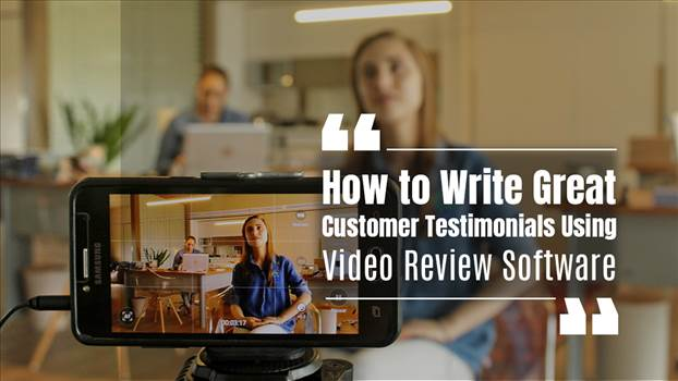 How to Write Great Customer Testimonials Using Video Review Software.png by feedfleet