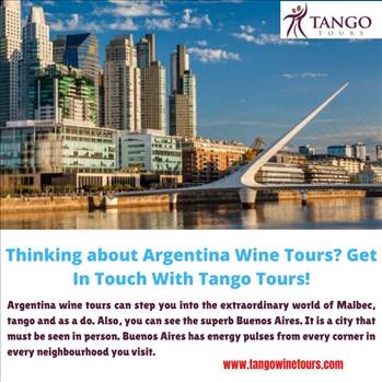 Thinking about Argentina Wine Tours Get In Touch With Tango Tours!  by Tangowinetours
