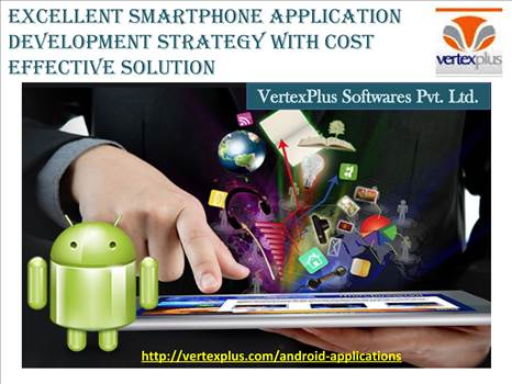 Excellent Smartphone Application Development Strategy with cost effective solution by vertexplus